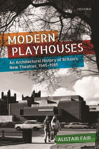 Modern Playhouses: An Architectural History of Britain's New Theatres, 1945 — 1985