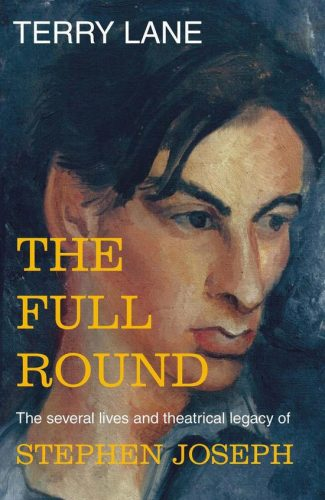 The Full Round, the Several Lives and Theatrical Legacy of Stephen Joseph by Terry Lane (Kindle Edition)