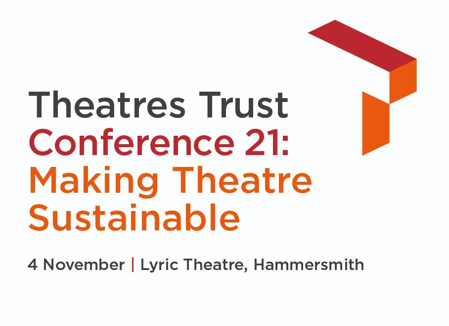 Theatres Trust Conference 21: Making Theatre Sustainable